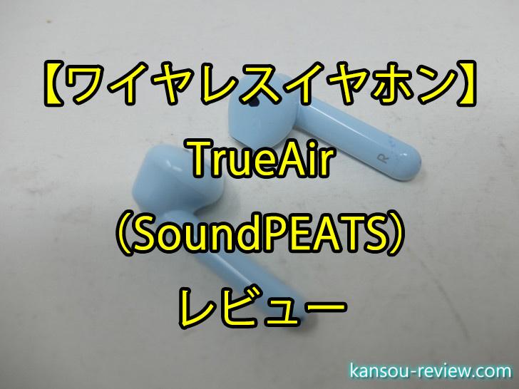「ワイヤレスイヤホン TrueAir/SoundPEATS」レビュー ~両耳と片耳の切り替えがシームレス~